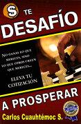Te Desafio a Prosperar - Ing. Carlos Cuauhtémoc Sánchez - Ediciones Selectas Diamante