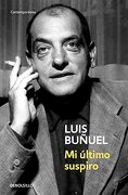 Mi Ultimo Suspiro - Luis Bunuel - Debolsillo