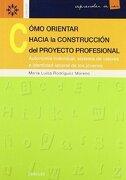 Cómo Orientar Hacia la Construcción del Proyecto Profesional (Aprender a Ser) - María Luisa Rodríguez Moreno - Desclée De Brouwer
