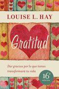 Gratitud. Dar Gracias por lo que Tienes Transformara tu Vida - Louise L. Hay - Urano