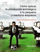 Como Aplicar la Planeacion Estrategica a la Pequeña y Mediana Empresa - Joaquin Rodriguez - Cengage Learning