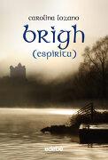 Brigh: Espíritu, de Carolina Lozano (Fantasy) - Carolina Lozano - Edebe