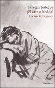 El Arte o la Vida! El Caso Rembrandt - Tzvetan Todorov - Vaso Roto Ediciones