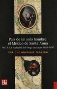 País de un Solo Hombre: El México de Santa Anna. Vol. Ii. La Sociedad del Fuego Cruzado - Enrique Gonzalez Pedrero - Fondo De Cultura Económica