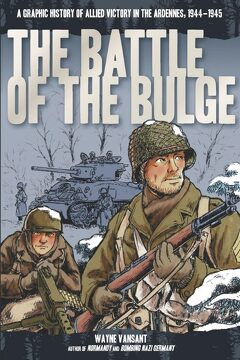 portada The Battle of the Bulge: A Graphic History of Allied Victory in the Ardennes, 1944-1945 (Zenith Graphic Histories) (libro en inglés)