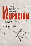 La Ocupación: Israel y los Territorios Palestinos Ocupados - Ahron Bregman - Editorial Crítica