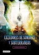 Cazadores de Sombras y Subterraneos - Cassandra Clare - Destino