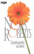Construyendo un Amor - Nora Roberts - Harlequin Iberica