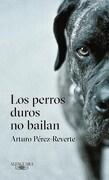 Perros Duros no Bailan (Tapa Blanda) - Perez Reverte Arturo - Alfaguara