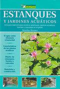 Estanques y Jardines Acuaticos. Guia Esencial Para Construir Estanques Jardines Acuaticos Fuentes Cascadas - Martha Alvarez - Albatros