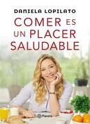 Comer es un Placer Saludable - Lopilato Daniela - Planeta