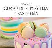 Curso de Reposteria y Pasteleria - Florencia Diaz - Ediciones Lea