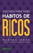 Habitos de Ricos. Nuevas Ideas Para Alcanzar la Libertad Financiera - Gomez Juan - Paidos