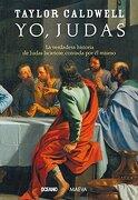 Yo, Judas. La Verdadera Historia de Judas Iscariote. Contada por él Mismo - Taylor Caldwell - Océano