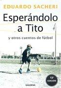 Esperandolo a Tito: Y Otros Cuentos de Futbol - Eduardo Sacheri - Galerna