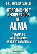 Atrapamiento y Recuperacion del Alma - Jose Luis Cabouli - Continente