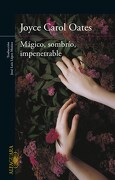 Magico, Sombrio, Impenetrable - Oates Joyce Carol - Alfaguara