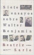 Siete Ensayos Sobre Walter Benjamin - Beatriz Sarlo - Siglo Xxi Argentina