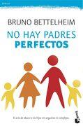 No hay Padres Perfectos - Bruno Bettelheim - Booket
