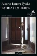 Patria o Muerte xi Premio Tusquets Editores de Novela 2015 - ALBERTO BARRERA TYSZKA - TUSQUETS