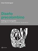 Diseño Precolombino Catalogo de Iconografia Mesoamerica  / Centroamerica / Suramerica - César Sondereguer - Corregidor