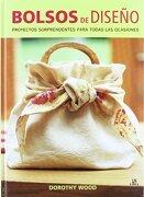 Bolsos de Diseño: Proyectos Sorprendentes Para Todas las Ocasiones (Manualidades y Complementos) - Dorothy Wood - Libsa