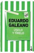Uselo y Tirelo - Eduardo Galeano - Planeta
