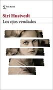 Los Ojos Vendados - Siri Hustvedt - SEIX BARRAL
