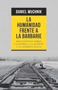 La Humanidad Frente a la Barbarie - Daniel Muchnik - Ariel