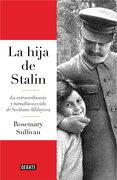La Hija de Stalin: La Extraordinaria y Tumultuosa Vida de Svetlana Alliluyeva - Rosemary Sullivan - Debate
