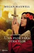 4. Una Flor Para Otra Flor  ( las Guerreras Maxwell ) - Maxwell Megan - Planeta