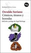 Cómicos, Tiranos y Leyendas. Papeles Dispersos. Compilación, Notas y Prólogo de Ángel Berlanga. - Soriano Osvaldo - Planeta