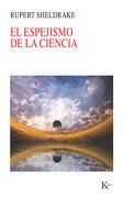 El Espejismo de la Ciencia - Rupert Sheldrake - Editorial Kairos