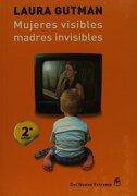 Mujeres Visibles, Madres Invisibles - Laura Gutman - Del Nuevo Extremo