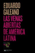 Las Venas Abiertas de América Latina - Eduardo Galeano - Siglo Xxi Editores Argentina