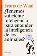 Tenemos Suficiente Inteligencia Para Entender la Inteligencia de los Animal - De Waal Frans - Tusquets