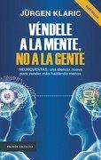 Vendele a la Mente no a la Gente Neuroventas una Ciencia Nueva Para Vende - Klaric Jurgen - Paidos
