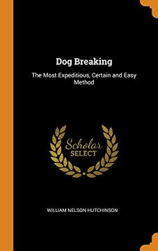 portada Dog Breaking: The Most Expeditious, Certain and Easy Method (libro en inglés)