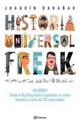 Historia Universal Freak  (Desde el big Bang Hasta la Guillotina un Relato Historico a tr - Barañao Joaquin - Planeta
