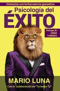 Psicología del Éxito - Mario Luna - Corre La Voz S.L.