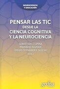 Pensar las tic Desde la Ciencia Cognitiva y la Neurociencia - Sebastian J. Lipina,Mariano Sigman,Diego (Ed.) Fernandez Slezak - Gedisa
