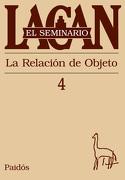 El Seminario. Libro 4: La Relación de Objeto (el Seminario de Jacques Lacan) - Jacques Lacan - Paidos