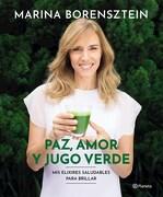Paz, Amor y Jugo Verde - Marina Borensztein - Planeta