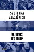 Ultimos Testigos los Niños de la Segunda Guerra Mundial - Alexievich Svetlana - Debate