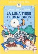 La Luna Tiene Ojos Negros - Ana Maria Guiraldes - Andres Bello