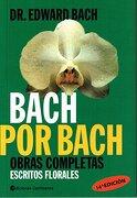 Bach por Bach: Obras Completas: Escritos Florales - Edward Bach - Continente