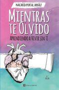 Mientras te Olvido: Aprendiendo a Vivir sin ti - Nacarid Portal Arráez - Editorial Deja Vu