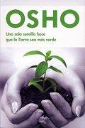 Una Sola Semilla Hace que la Tierra sea mas Verde - Osho - Ediciones B Mexico