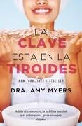 La Clave Esta en la Tiroides - Myers Amy - Grijalbo