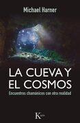La Cueva y el Cosmos: Encuentros Chamánicos con Otra Realidad - Michael Harner - Kairós